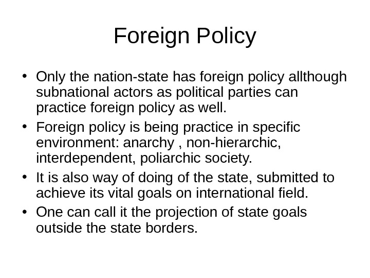 Foreign Policy • Only the nation-state has foreign policy allthough subnational actors as political parties can