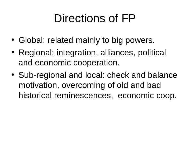 Directions of FP • Global: related mainly to big powers.  • Regional: integration, alliances, political