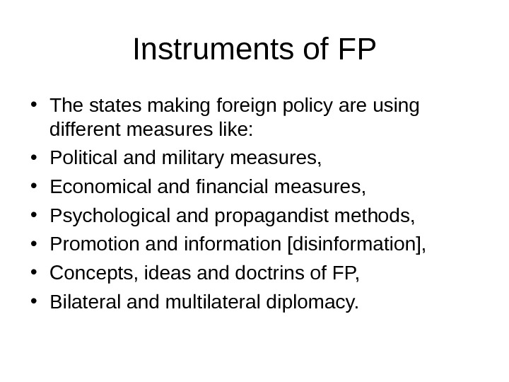 Instruments of FP • The states making foreign policy are using different measures like:  •