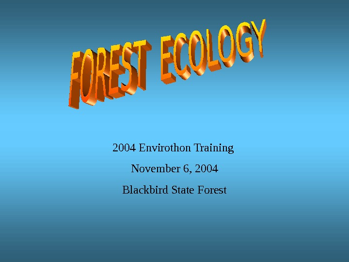 2004 Envirothon Training November 6, 2004 Blackbird State Forest