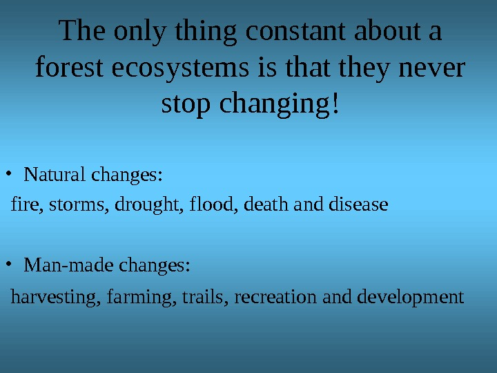 The only thing constant about a forest ecosystems is that they never stop changing! • Natural