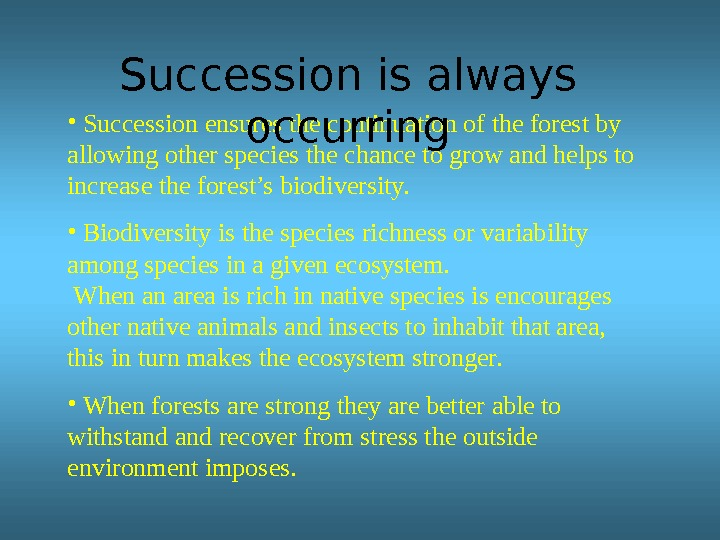 •  Succession ensures the continuation of the forest by allowing other species the chance