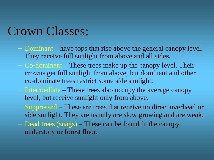 Crown Classes: – Dominant – have tops that rise above the general canopy level.  They