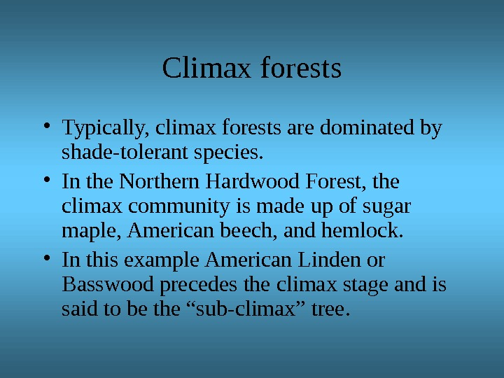 Climax forests • Typically, climax forests are dominated by shade-tolerant species.  • In the Northern