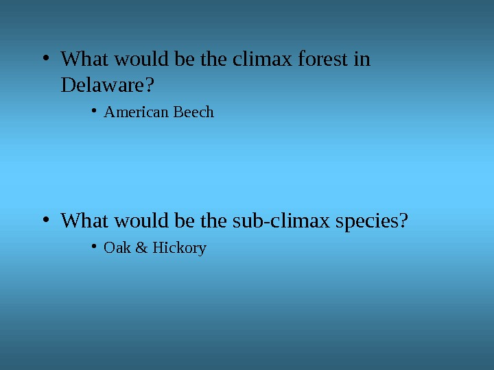 • What would be the climax forest in Delaware?  • American Beech • What