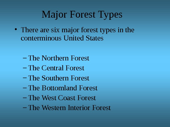 Major Forest Types • There are six major forest types in the conterminous United States –