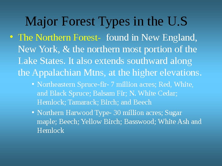 Major Forest Types in the U. S • The Northern Forest-  found in New England,