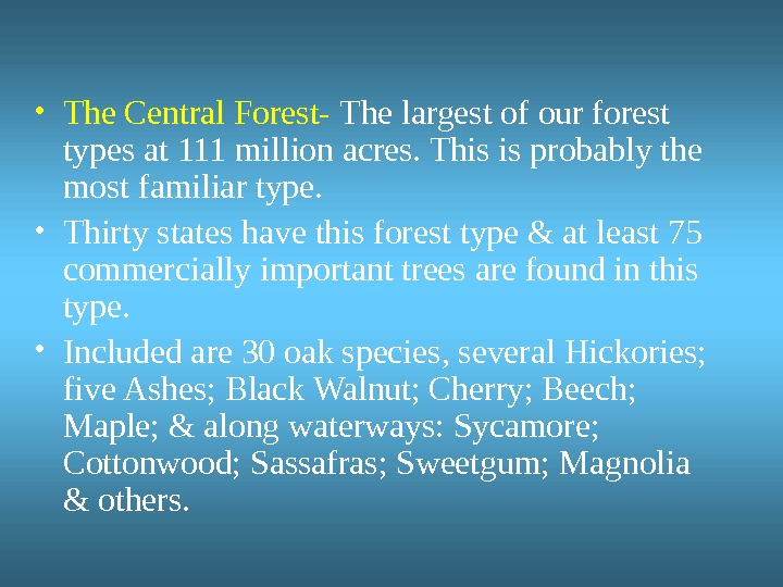 • The Central Forest-  The largest of our forest types at 111 million acres.