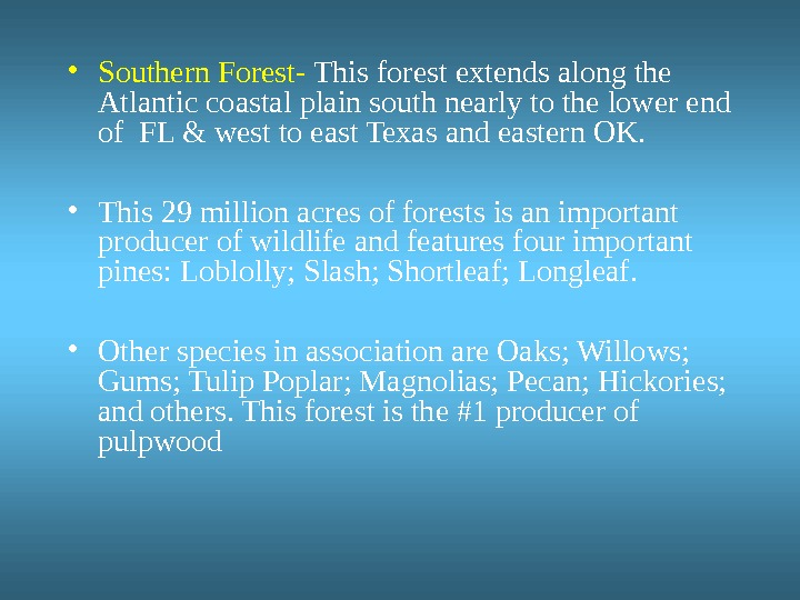 • Southern Forest-  This forest extends along the Atlantic coastal plain south nearly to