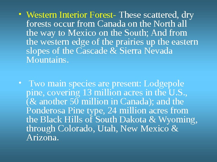• Western Interior Forest-  These scattered, dry forests occur from Canada on the North