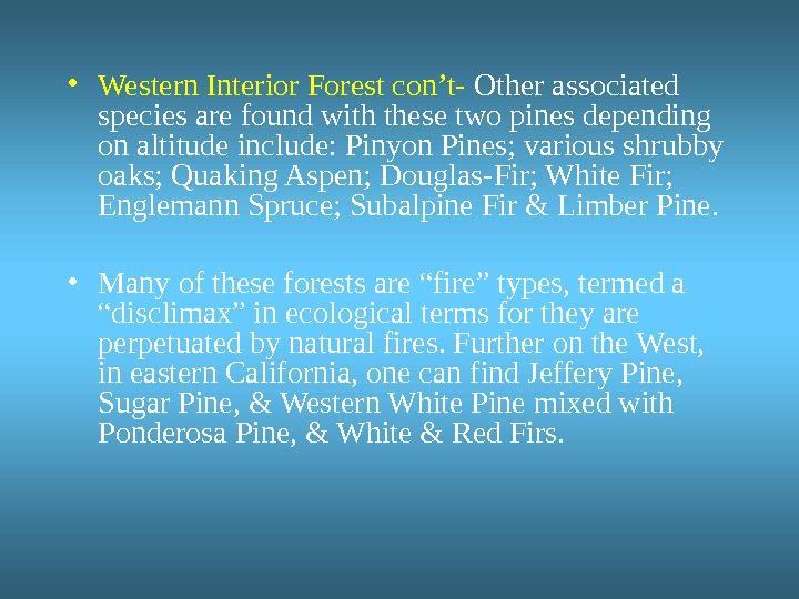 • Western Interior Forest con't-  Other associated species are found with these two pines