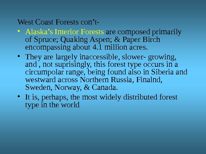 West Coast Forests con't- • Alaska's Interior Forests are composed primarily of Spruce; Quaking Aspen; &