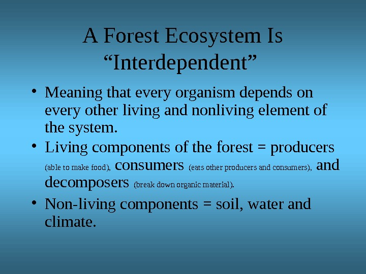 "A Forest Ecosystem Is ""Interdependent""  • Meaning that every organism depends on every other living"