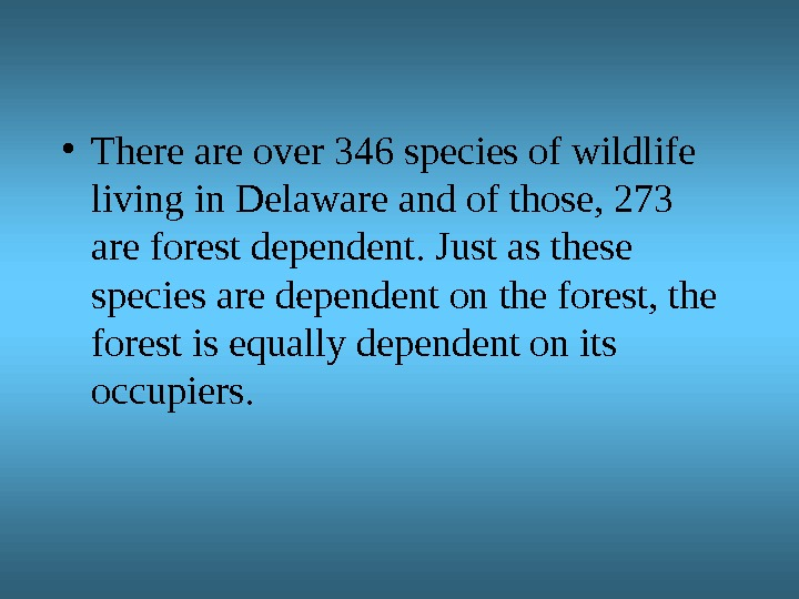 • There are over 346 species of wildlife living in Delaware and of those, 273