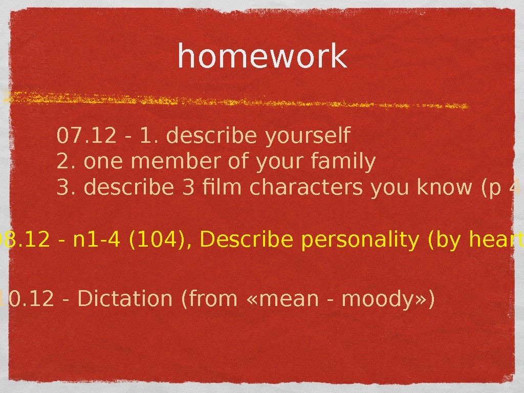 homework 07. 12 - 1. describe yourself 2. one member of your family 3. describe 3