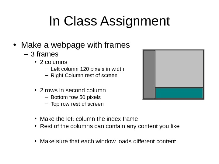 In Class Assignment • Make a webpage with frames – 3 frames • 2 columns –