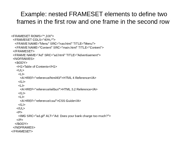 Example: nested FRAMESET elements to define two frames in the first row and one frame in