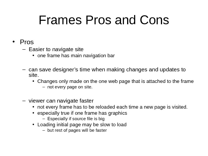 Frames Pros and Cons • Pros – Easier to navigate site • one frame has main