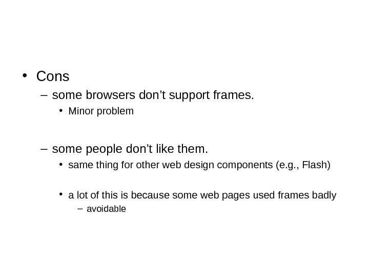 • Cons – some browsers don't support frames.  • Minor problem – some people