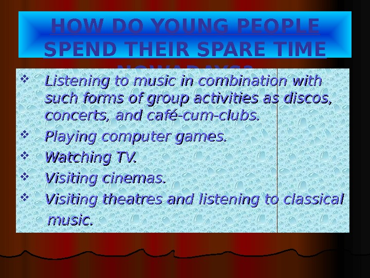 HOW DO YOUNG PEOPLE SPEND THEIR SPARE  TIME NOWADAYS ?  Listening to