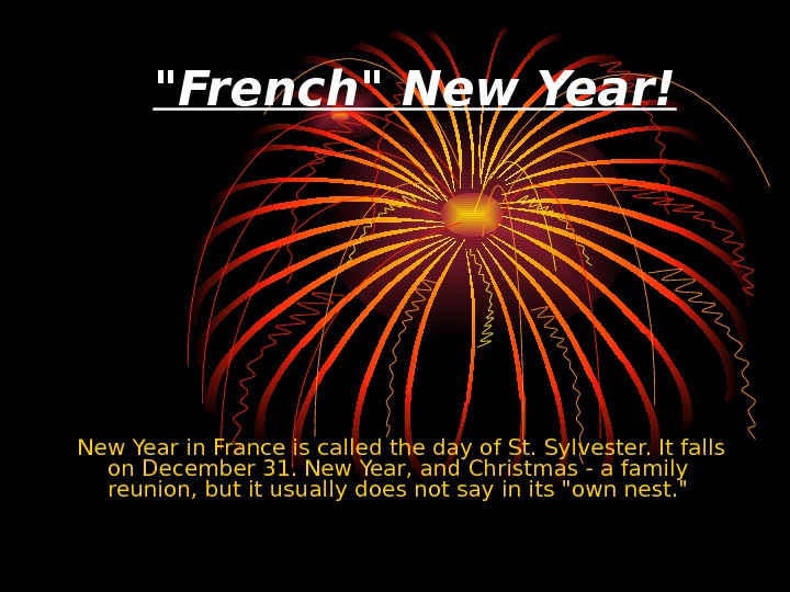 French New Year! New Year in France is called the day of St. Sylvester. It falls