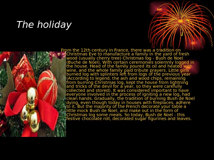 The holiday From the 12 th century in France, there was a tradition on Christmas Eve