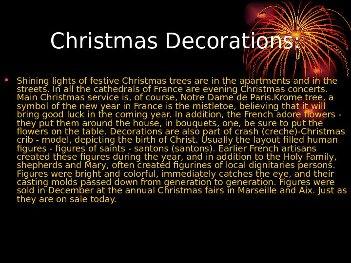 Christmas Decorations:  • Shining lights of festive Christmas trees are in the apartments and in