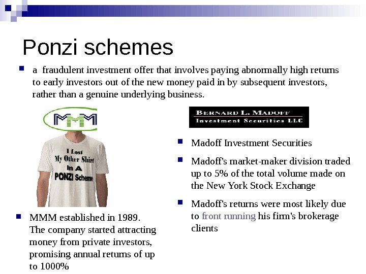 Ponzi schemes a fraudulent investment offer that involves paying abnormally high returns to early investors out