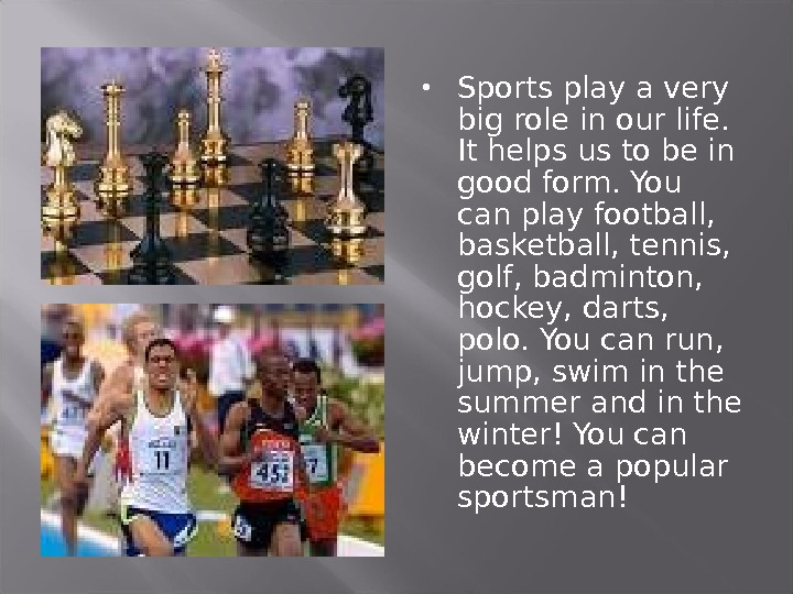 Sports play a very big role in our life.  It helps us to be