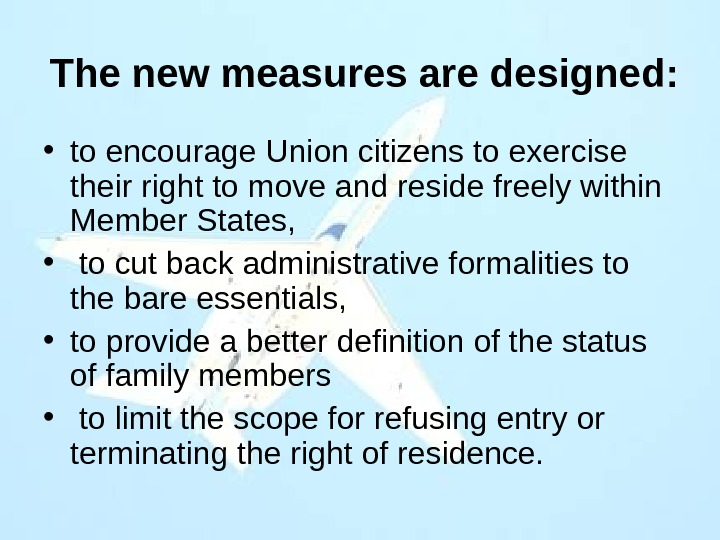 • to encourage Union citizens to exercise their right to move and reside freely