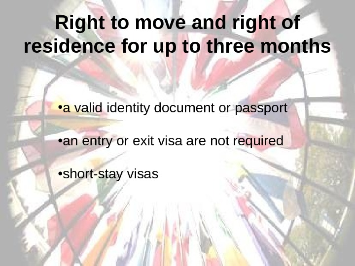 Right to move and right of residence for up to three months • a