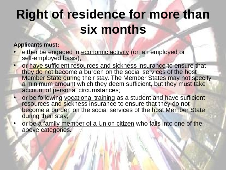 Right of residence for more than six months Applicants must:  • either be
