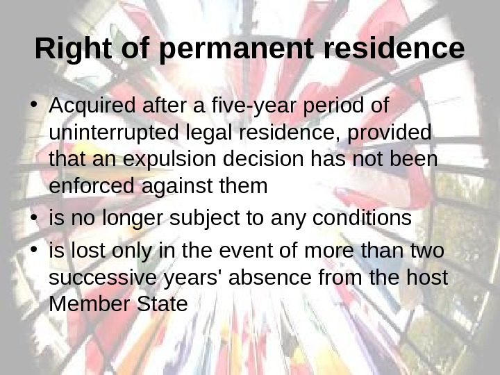 Right of permanent residence • Acquired after a five-year period of uninterrupted legal residence,
