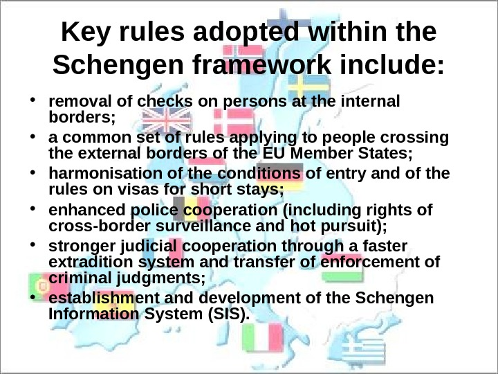 Key rules adopted within the Schengen framework include:  • removal of checks on
