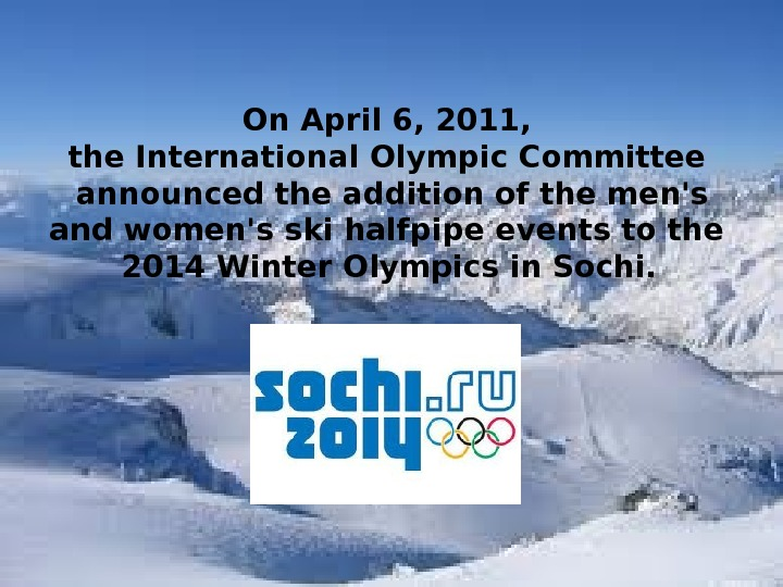 On April 6, 2011,  the International Olympic Committee  announced the addition of the men's