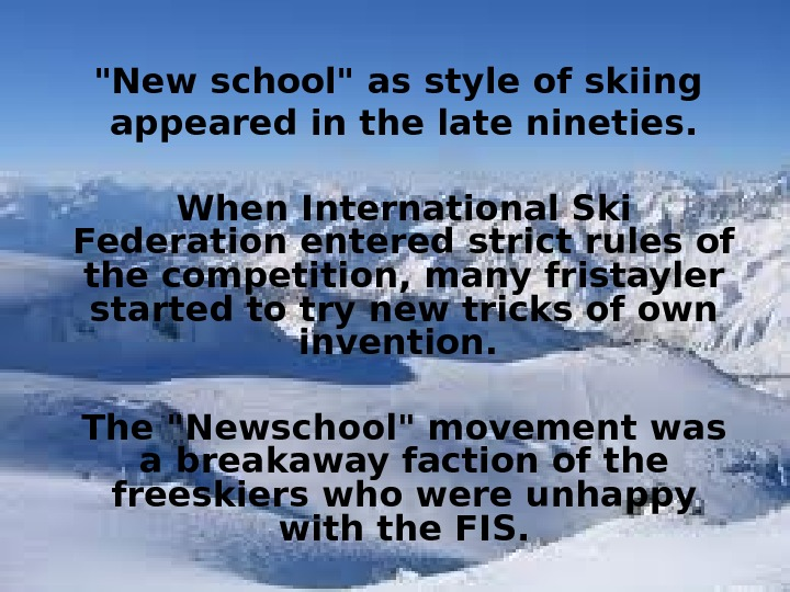 New school as style of skiing appeared in the late nineties. When International Ski Federation entered