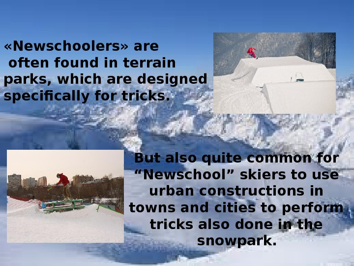"But also quite common for "" Newschool"" skiers to use urban constructions in towns and cities"
