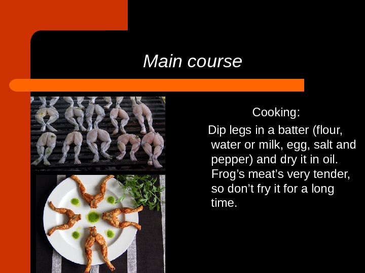 Main course   Cooking: Dip legs in a batter (flour,