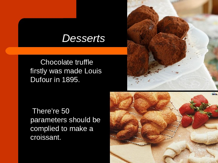 Desserts  Chocolate truffle firstly was made Louis Dufour in