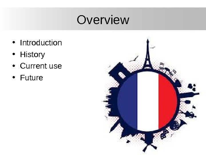 Overview • Introduction • History • Current use • Future