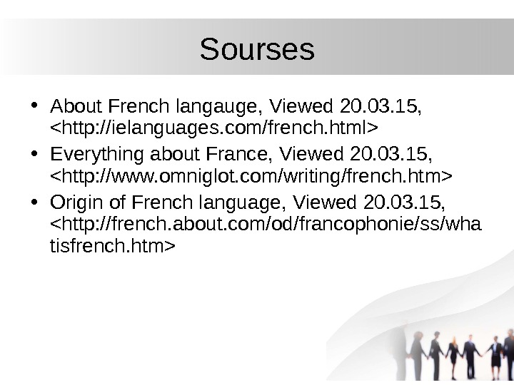 Sourses • About French langauge,  Viewed 20. 0 3. 15,   http: //ielanguages. com/french.