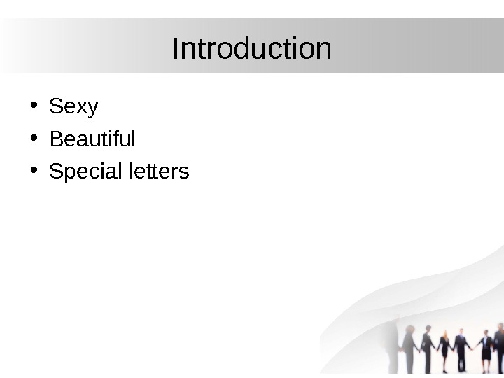 Introduction • Sexy • Beautiful • Special letters