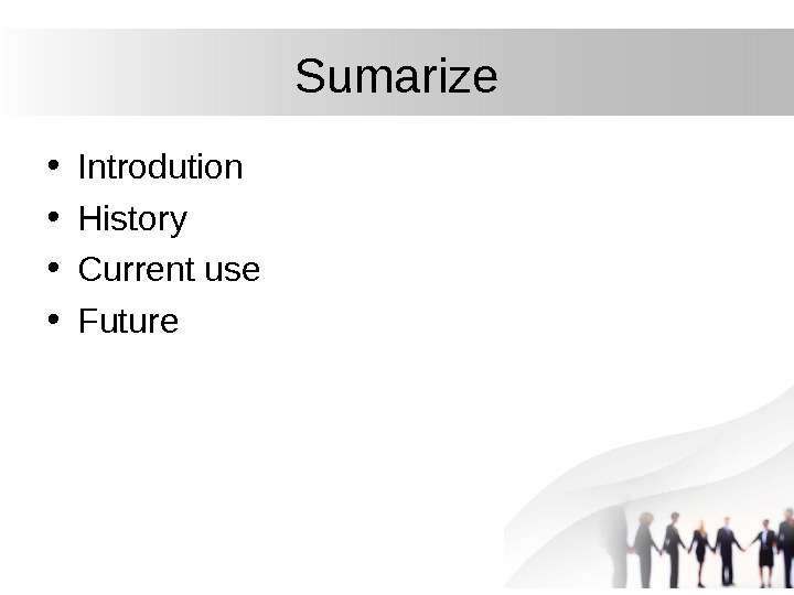 Sumarize • Introdution • History • Current use • Future