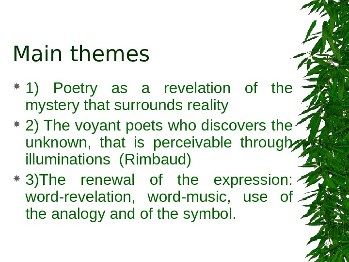 Main themes 1) Poetry as a revelation of the mystery that surrounds reality 2) The voyant