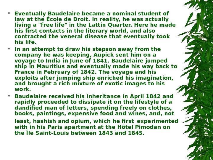 Eventually Baudelaire became a nominal student of law at the École de Droit. In reality,