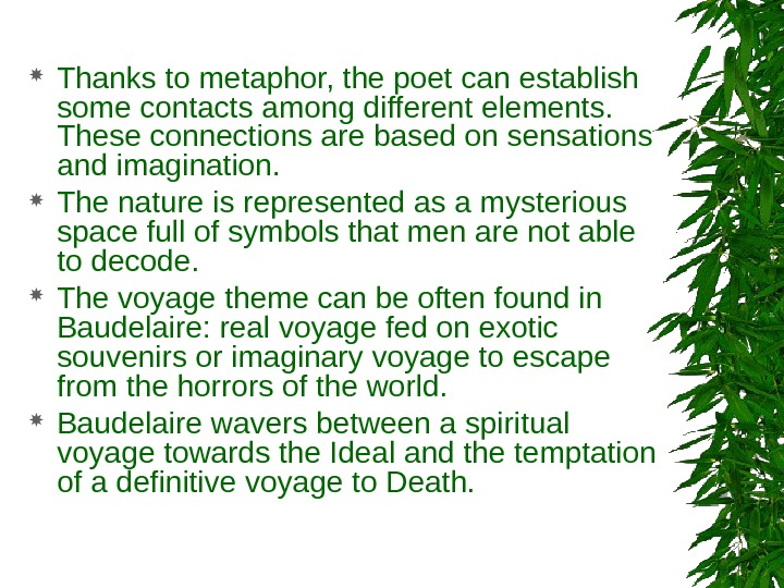 Thanks to metaphor, the poet can establish some contacts among different elements.  These connections