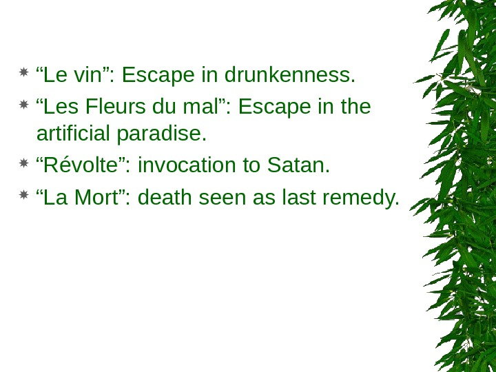 """ Le vin"": Escape in drunkenness.  "" Les Fleurs du mal"": Escape in the"