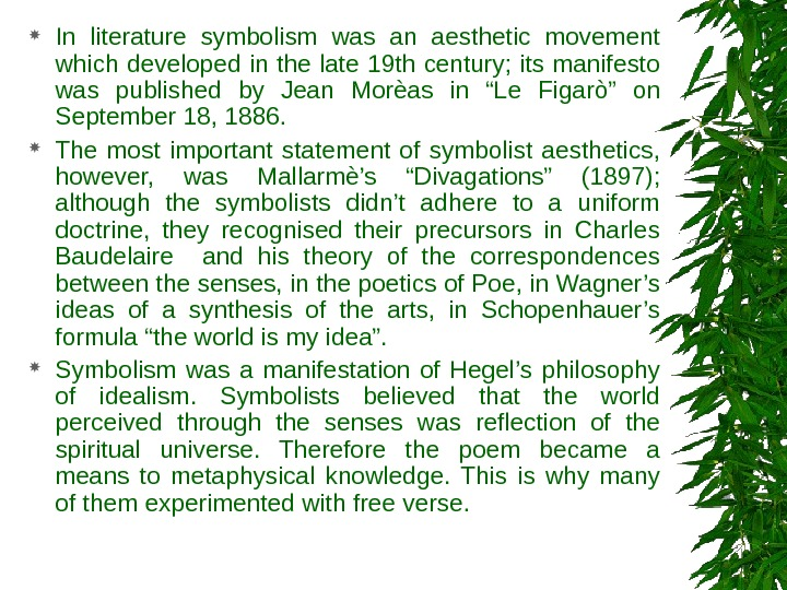 In literature symbolism was an aesthetic movement which developed in the late 19 th century;