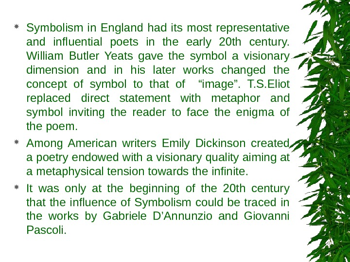 Symbolism in England had its most representative and influential poets in the early 20 th