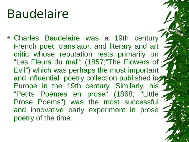 Baudelaire Charles Baudelaire was a 19 th century French poet,  translator,  and literary and